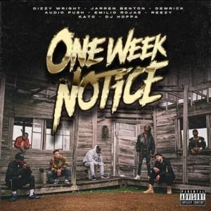 One Week Notice - Die a Legend ft Dizzy Wright, Jarren Benton, Audio Push, Demrick, Emilio Rojas & Reezy